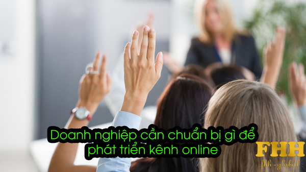 Xây dựng nền tảng phát triển kênh online cho doanh nghiệp